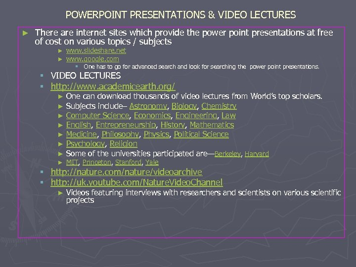 POWERPOINT PRESENTATIONS & VIDEO LECTURES ► There are internet sites which provide the power