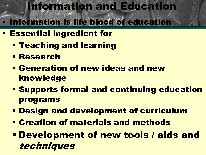 Information and Education § Information is life blood of education § Essential ingredient for