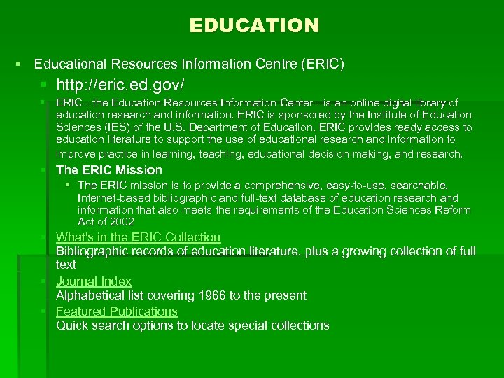 EDUCATION § Educational Resources Information Centre (ERIC) § http: //eric. ed. gov/ § ERIC