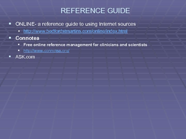 REFERENCE GUIDE § ONLINE- a reference guide to using Internet sources § http: //www.