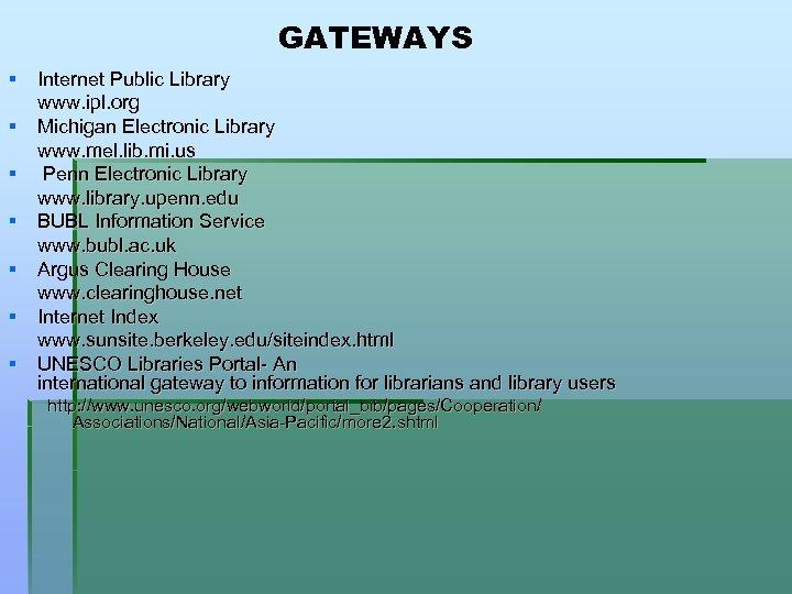 GATEWAYS § Internet Public Library www. ipl. org § Michigan Electronic Library www. mel.