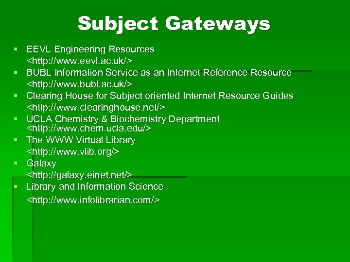Subject Gateways § EEVL Engineering Resources <http: //www. eevl. ac. uk/> § BUBL Information