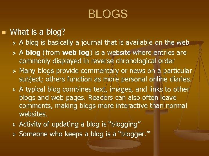 BLOGS n What is a blog? Ø Ø Ø A blog is basically a