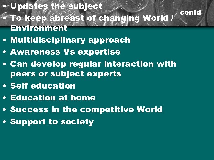 • Updates the subject contd • To keep abreast of changing World /