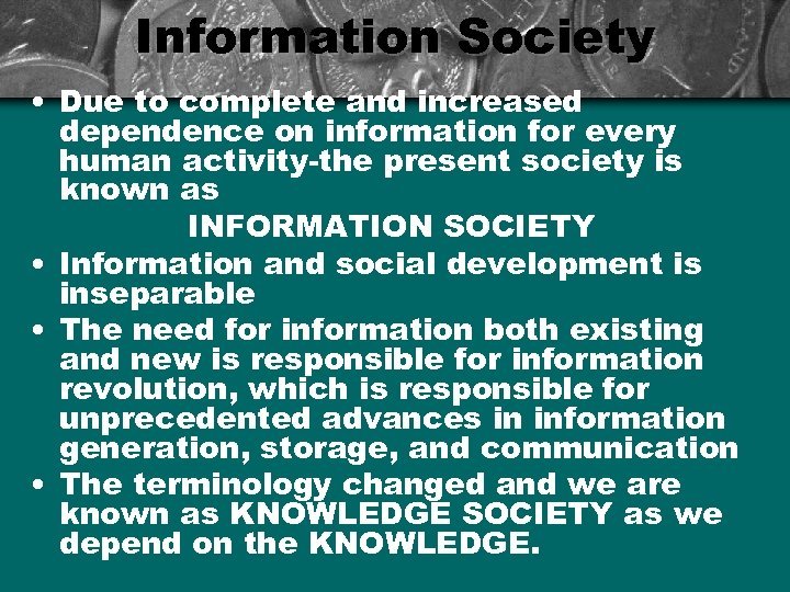 Information Society • Due to complete and increased dependence on information for every human