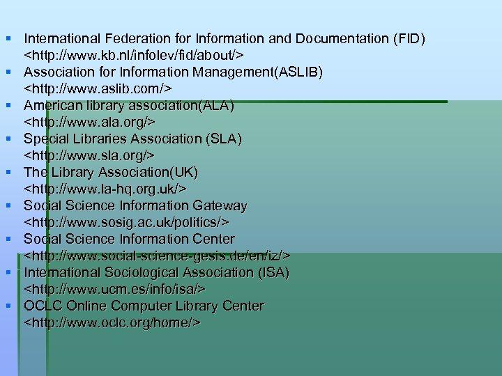 § International Federation for Information and Documentation (FID) <http: //www. kb. nl/infolev/fid/about/> § Association
