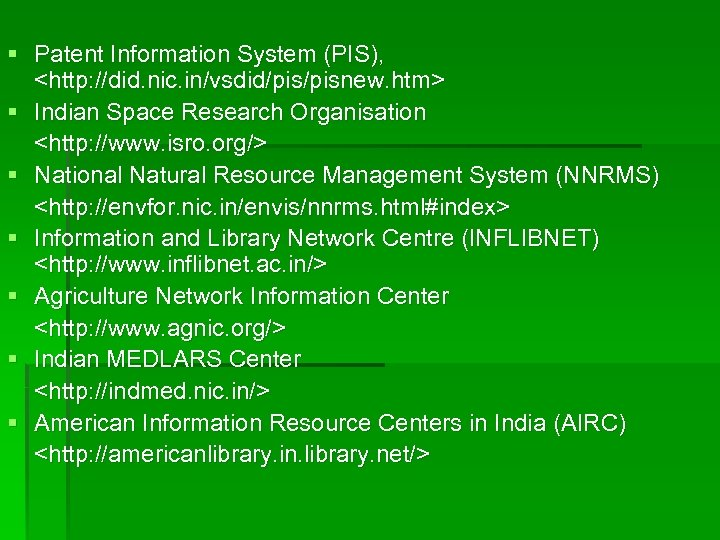 § Patent Information System (PIS), <http: //did. nic. in/vsdid/pisnew. htm> § Indian Space Research