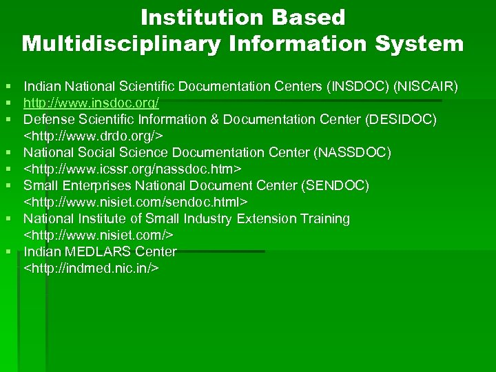 Institution Based Multidisciplinary Information System § § § § Indian National Scientific Documentation Centers