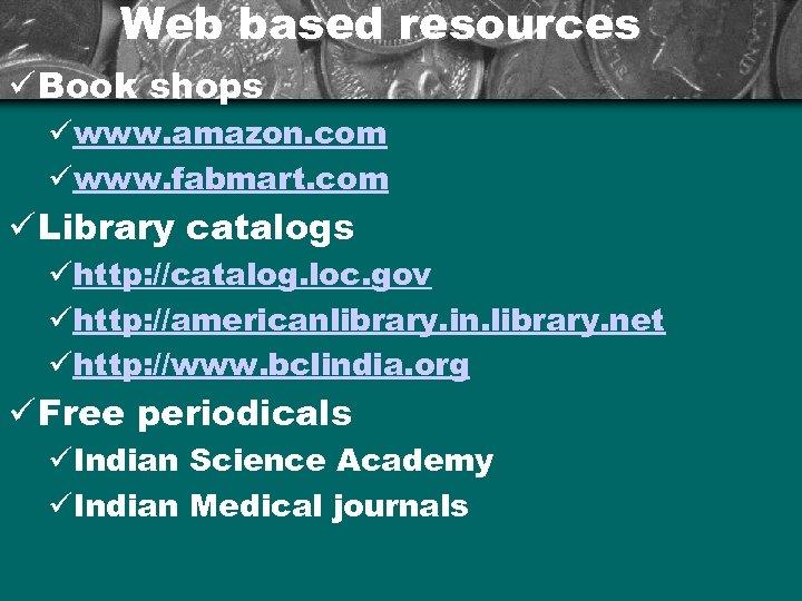 Web based resources ü Book shops üwww. amazon. com üwww. fabmart. com ü Library
