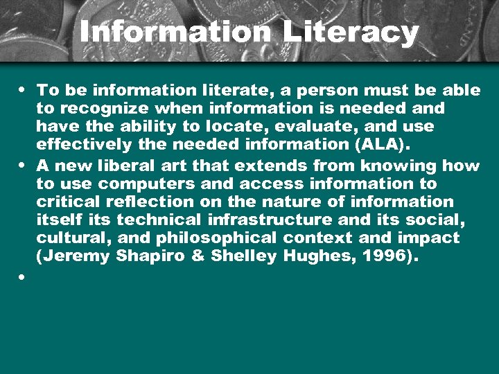Information Literacy • To be information literate, a person must be able to recognize