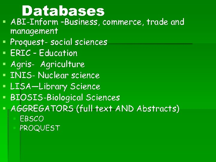 Databases § ABI-Inform –Business, commerce, trade and management § Proquest- social sciences § ERIC