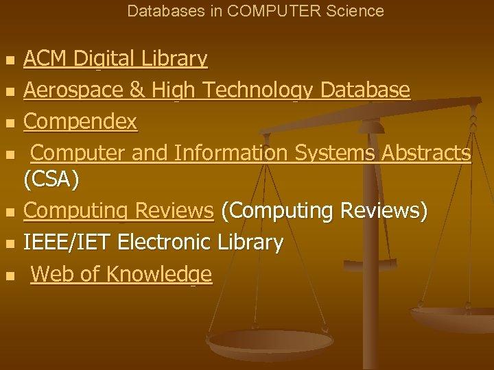 Databases in COMPUTER Science n n n n ACM Digital Library Aerospace & High