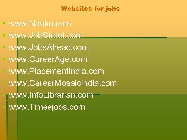 Websites for jobs § § § § www. Naukri. com www. Job. Street. com