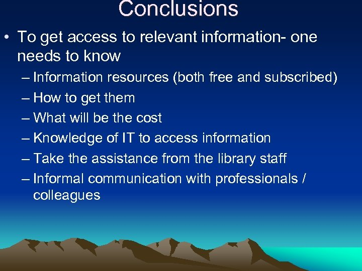 Conclusions • To get access to relevant information- one needs to know – Information