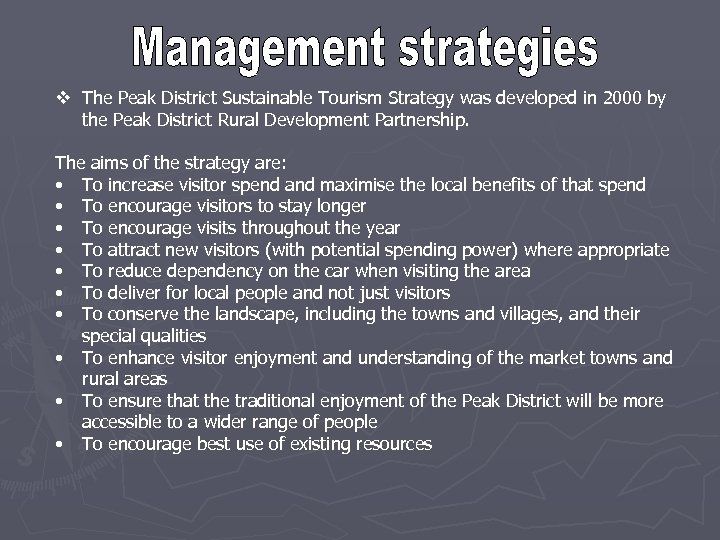 v The Peak District Sustainable Tourism Strategy was developed in 2000 by the Peak