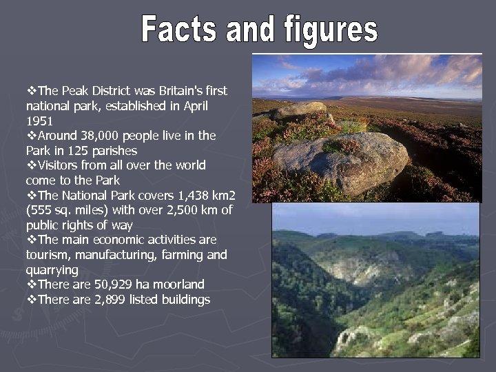 v. The Peak District was Britain's first national park, established in April 1951 v.
