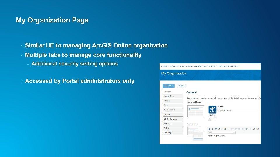 My Organization Page • Similar UE to managing Arc. GIS Online organization • Multiple