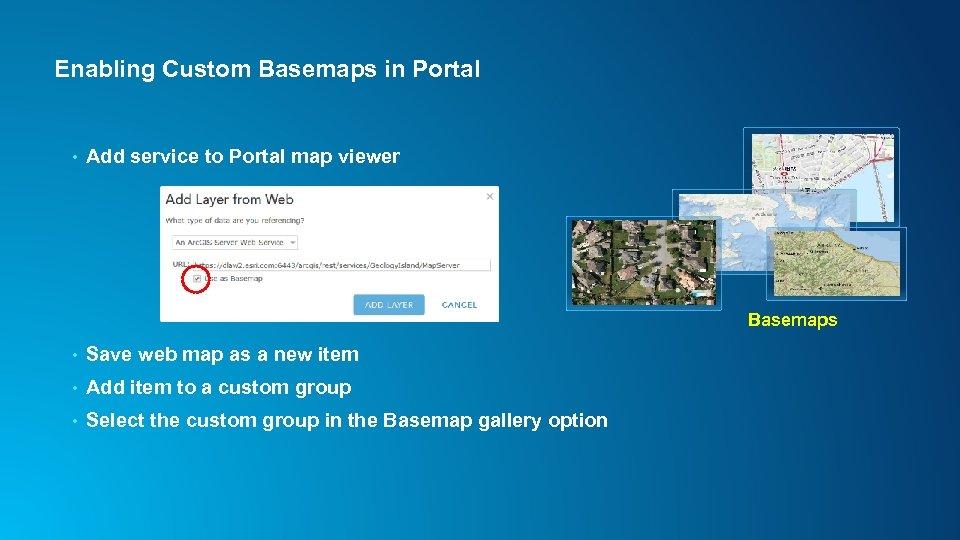 Enabling Custom Basemaps in Portal • Add service to Portal map viewer Basemaps •