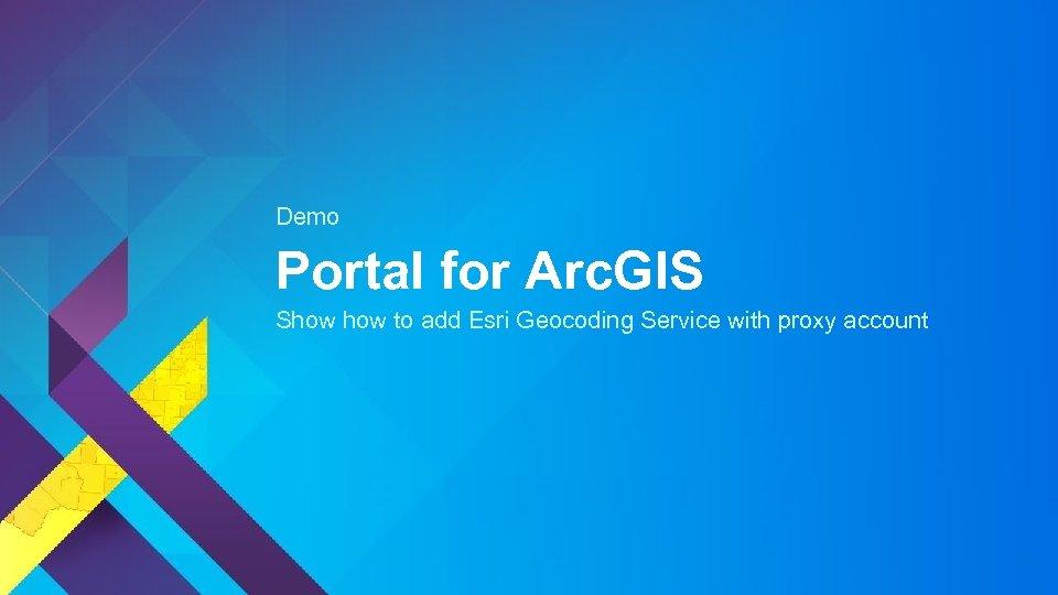 Demo Portal for Arc. GIS Show to add Esri Geocoding Service with proxy account