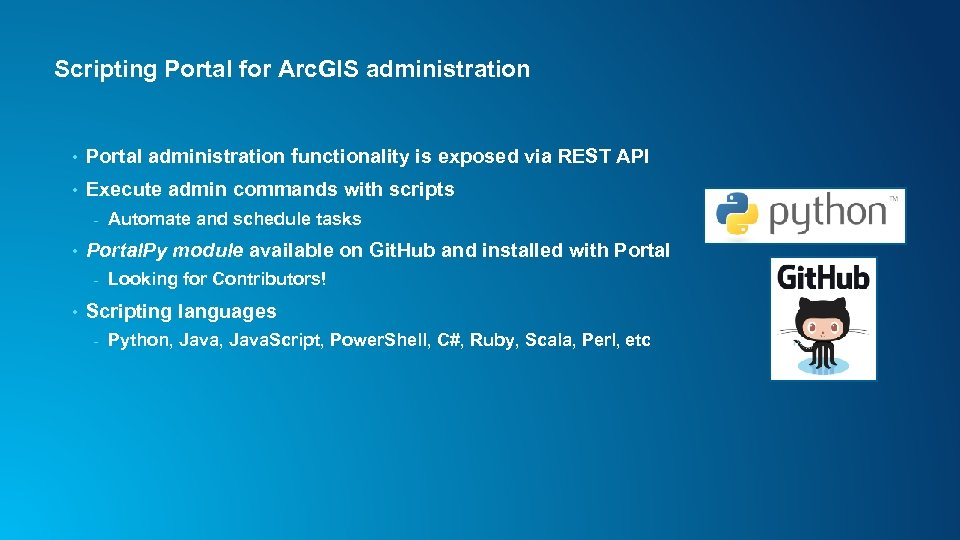 Scripting Portal for Arc. GIS administration • Portal administration functionality is exposed via REST