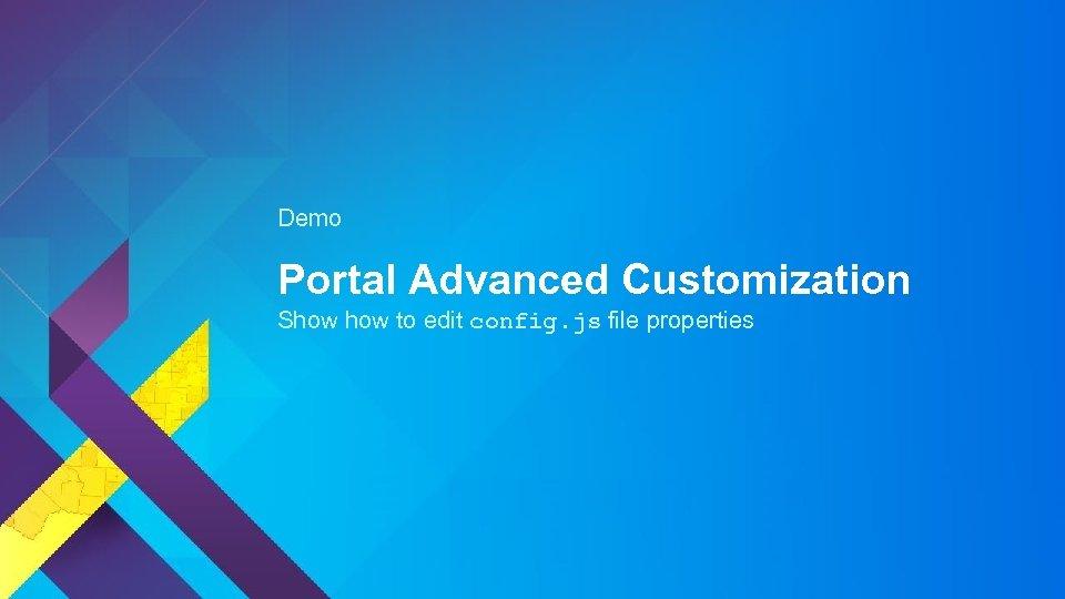 Demo Portal Advanced Customization Show to edit config. js file properties