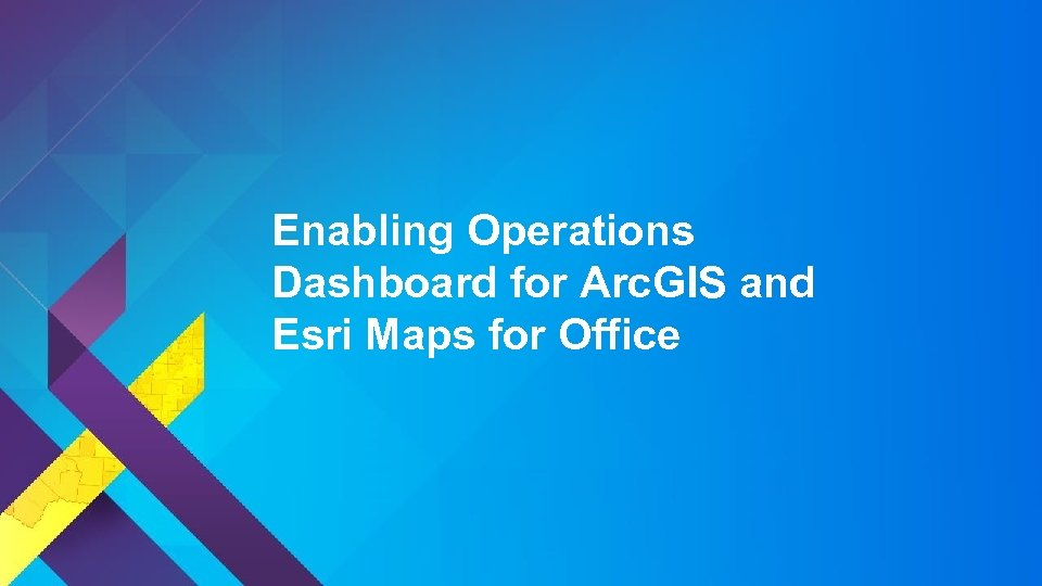 Enabling Operations Dashboard for Arc. GIS and Esri Maps for Office