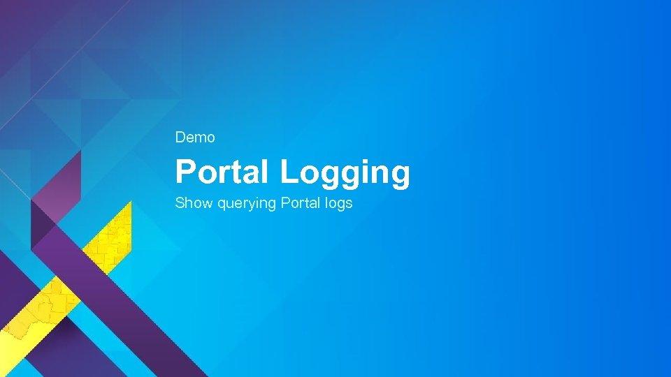 Demo Portal Logging Show querying Portal logs