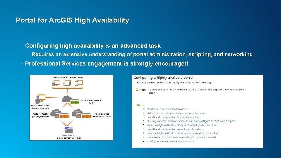 Portal for Arc. GIS High Availability • Configuring high availability is an advanced task