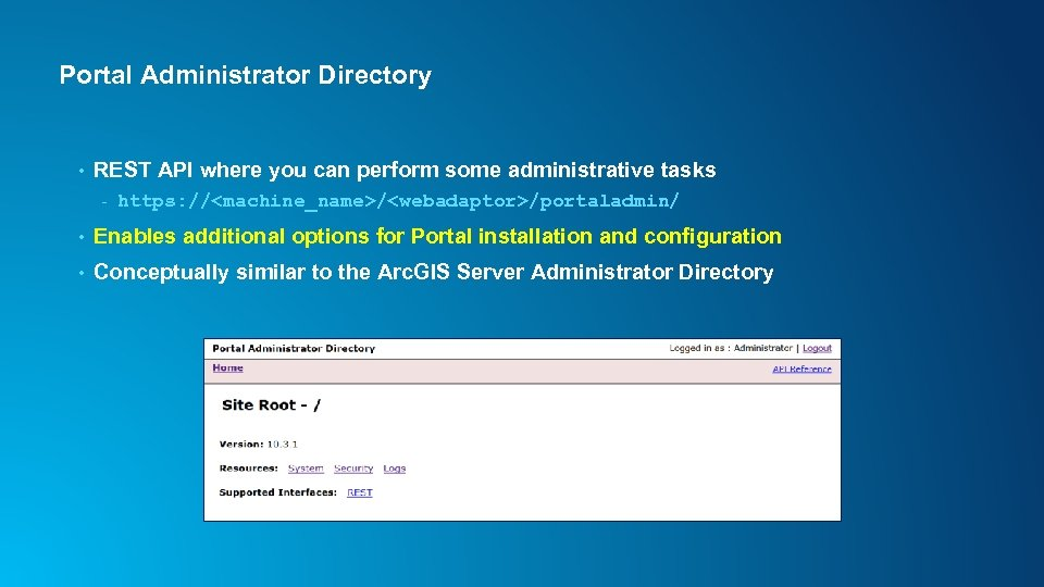 Portal Administrator Directory • REST API where you can perform some administrative tasks -