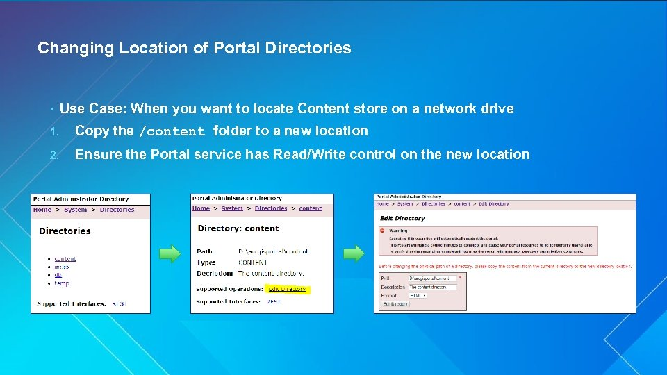 Changing Location of Portal Directories • Use Case: When you want to locate Content