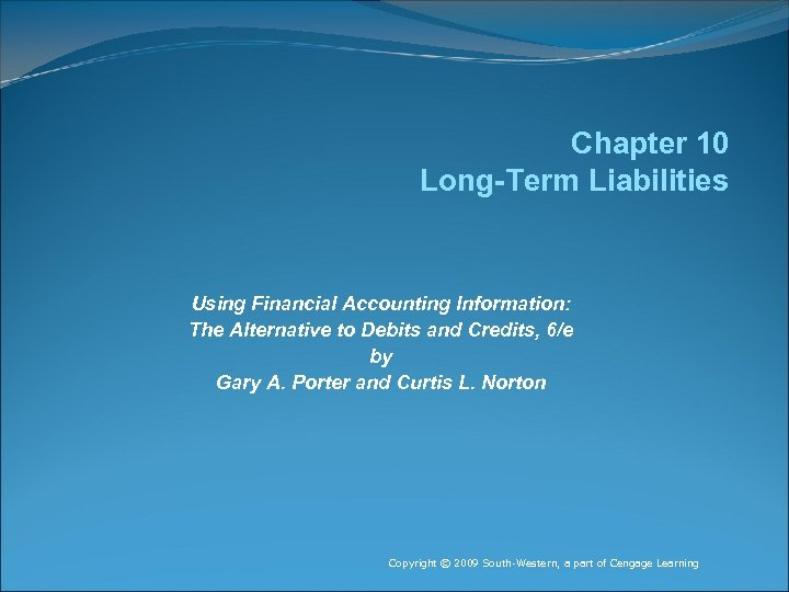 Chapter 10 Long-Term Liabilities Using Financial Accounting Information: The Alternative to Debits and Credits,