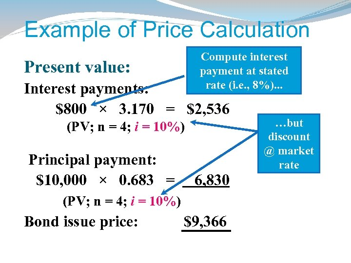 Example of Price Calculation Compute interest payment at stated rate (i. e. , 8%).