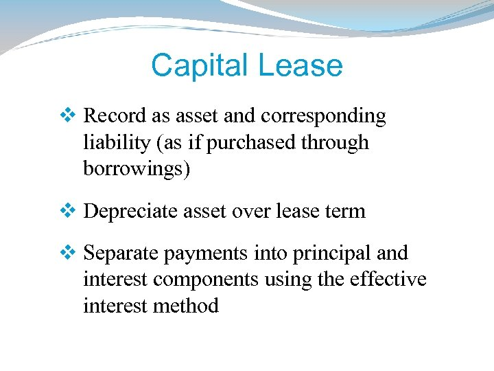 Capital Lease v Record as asset and corresponding liability (as if purchased through borrowings)
