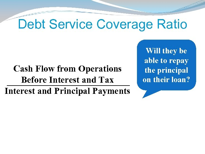 Debt Service Coverage Ratio Cash Flow from Operations Before Interest and Tax Interest and