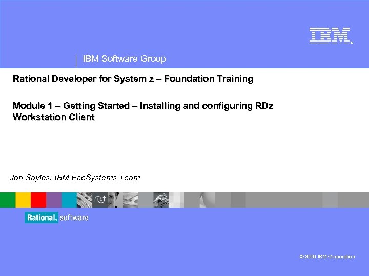 ® IBM Software Group Rational Developer for System z – Foundation Training Module 1