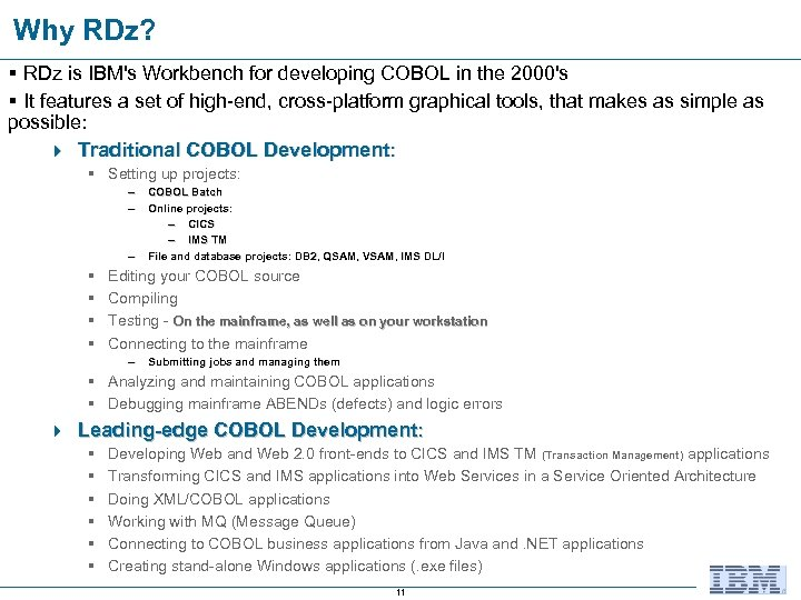 Why RDz? § RDz is IBM's Workbench for developing COBOL in the 2000's §