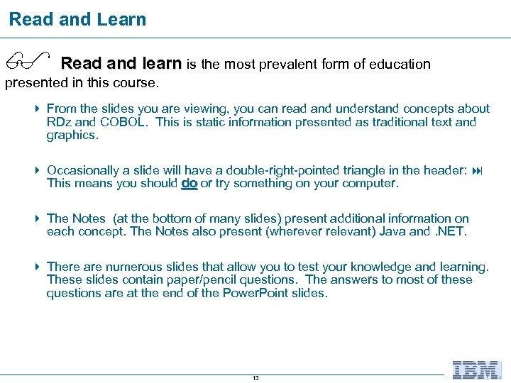 Read and Learn Read and learn is the most prevalent form of education presented