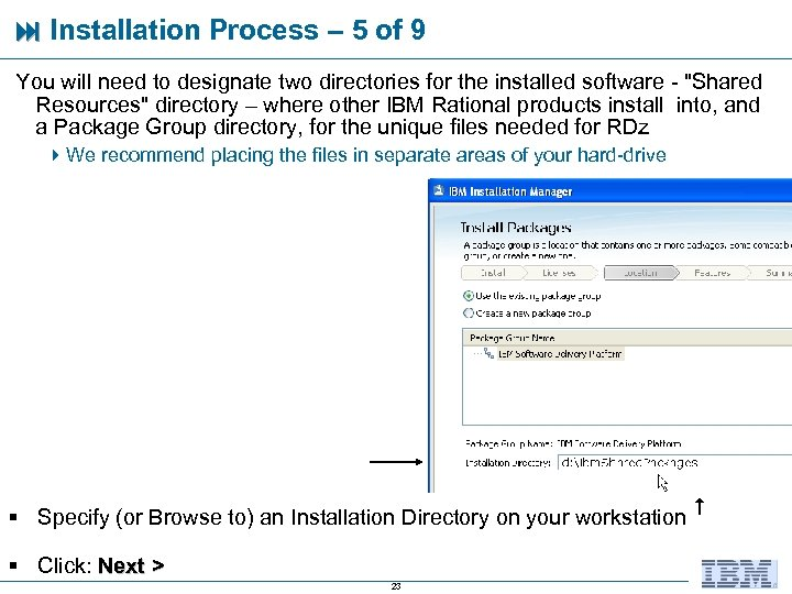 Installation Process – 5 of 9 You will need to designate two directories