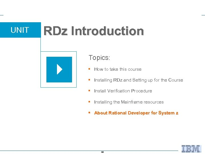 UNIT RDz Introduction Topics: § How to take this course § Installing RDz and