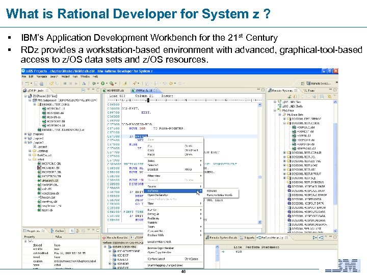 What is Rational Developer for System z ? § § IBM's Application Development Workbench