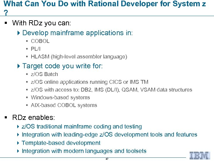 What Can You Do with Rational Developer for System z ? § With RDz
