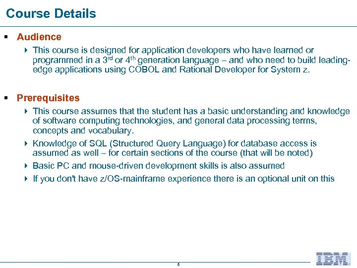Course Details § Audience 4 This course is designed for application developers who have