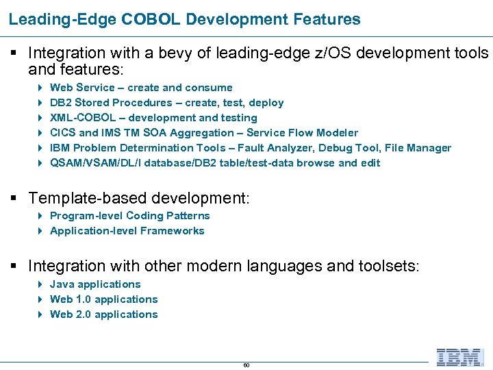 Leading-Edge COBOL Development Features § Integration with a bevy of leading-edge z/OS development tools