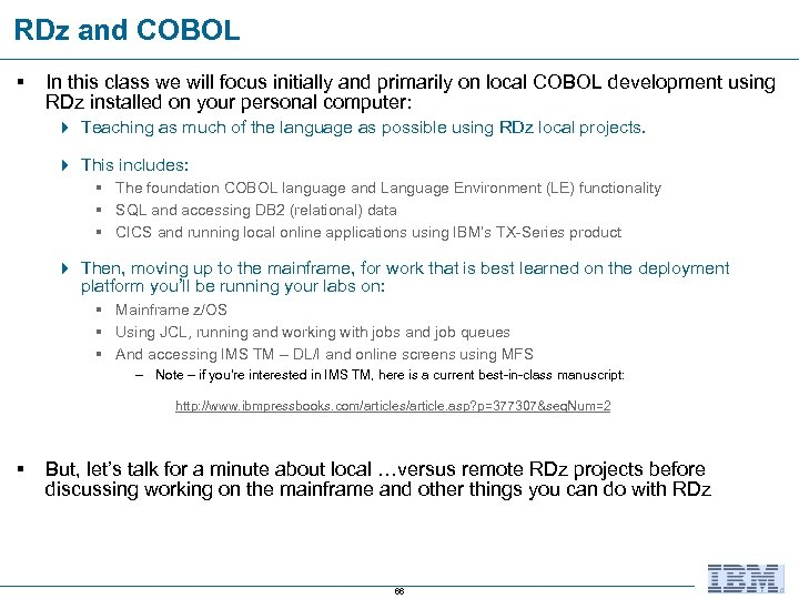 RDz and COBOL § In this class we will focus initially and primarily on