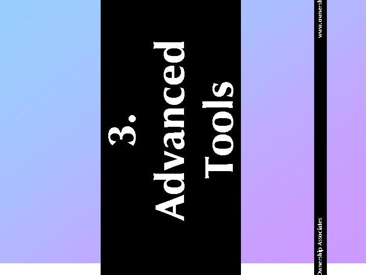 wnership Associates 3. Advanced Tools www. owners