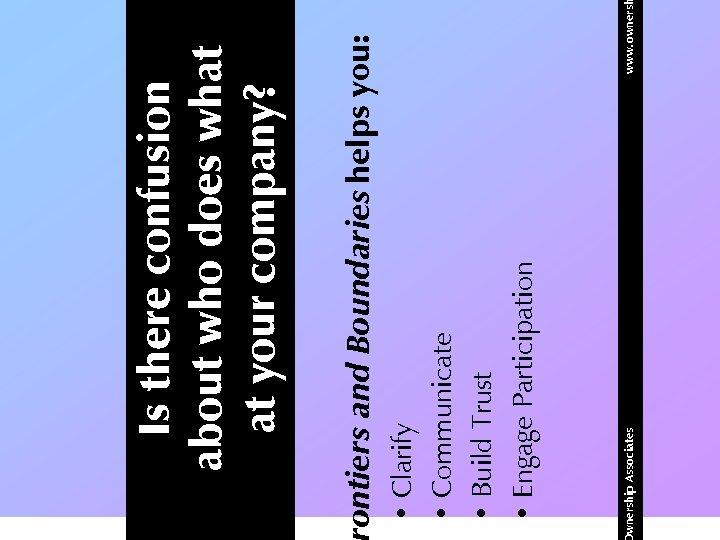 wnership Associates • Clarify • Communicate • Build Trust • Engage Participation www. owners