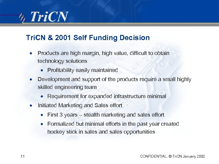 Tri. CN & 2001 Self Funding Decision · Products are high margin, high value,