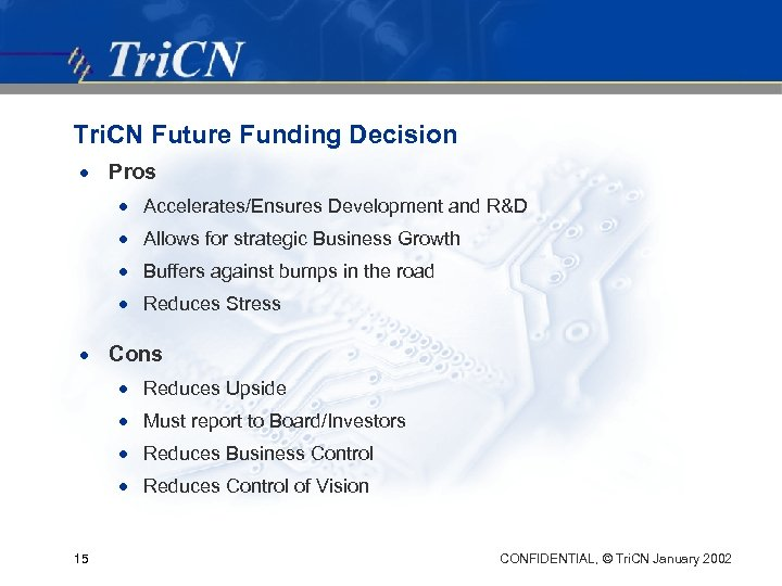 Tri. CN Future Funding Decision · Pros · Accelerates/Ensures Development and R&D · Allows