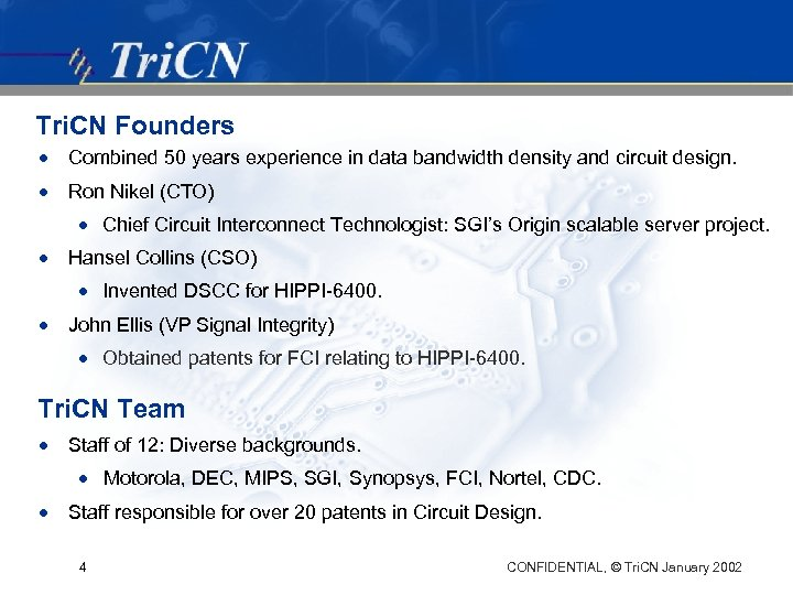 Tri. CN Founders · Combined 50 years experience in data bandwidth density and circuit