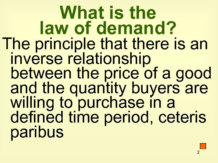 What is the law of demand? The principle that there is an inverse relationship